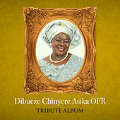 Dibueze Chinyere Asika Ofr Tribute Album by Various Artists