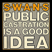 Play & Download Public Castration Is A Good Idea (Live) by Swans | Napster