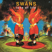 Play & Download Love of Life by Swans | Napster