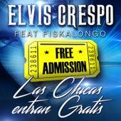 Play & Download Las Chicas Entran Gratis (feat. Fiskalongo) by Elvis Crespo | Napster