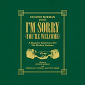 I'm Sorry (You're Welcome) by Eugene Mirman