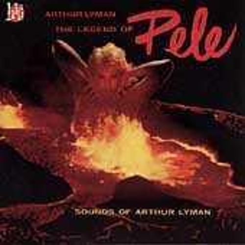 The Legend Of Pele: Sounds Of Arthur Lyman by Arthur Lyman