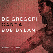 Play & Download De Gregori canta Bob Dylan - Amore e furto by Francesco de Gregori | Napster