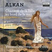 Play & Download Alkan: Chanson de la folle au bord de la mer (A Collection of Eccentric Piano Works) by Vincenzo Maltempo | Napster