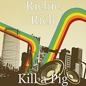 Play & Download Kill a Pig by Richie Rich | Napster