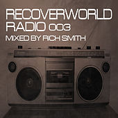 Play & Download Recoverworld Radio 003 (Mixed by Rich Smith) by Various Artists | Napster