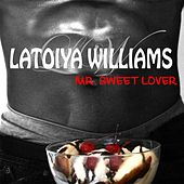 Play & Download Mr. Sweet Lover - Single by Latoiya Williams | Napster