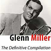 Play & Download The Definitive Compilation (The Classic Hits Remastered) by Glenn Miller | Napster