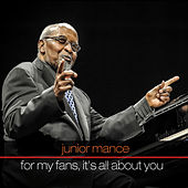 Junior Mance: For My Fans, It's All About You by Junior Mance