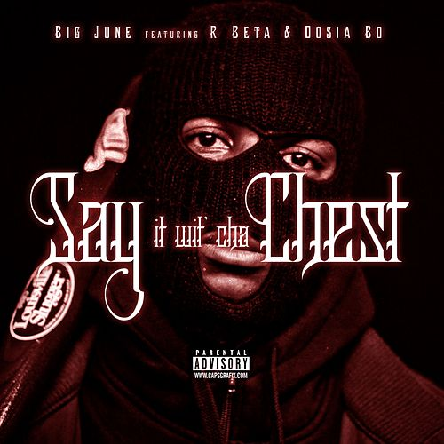 Say It wit Cha Chest (feat. R Beta & Dosia Bo) - Single by Big June