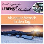 Lebens Bibliothek - Als neuer Mensch in den Tag by Kurt Tepperwein