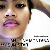 Play & Download My Sun Star (Rockstarzz Remix) by Antoine Montana | Napster
