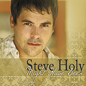 Might Have Been (Single) by Steve Holy