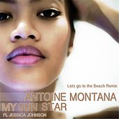 Play & Download My Sun Star (Lets Go to the Beach Remix) [feat. Jessica Johnson] by Antoine Montana | Napster
