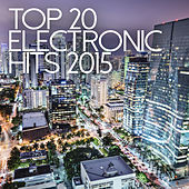 Top 20 Electronic Hits 2015 by Various Artists
