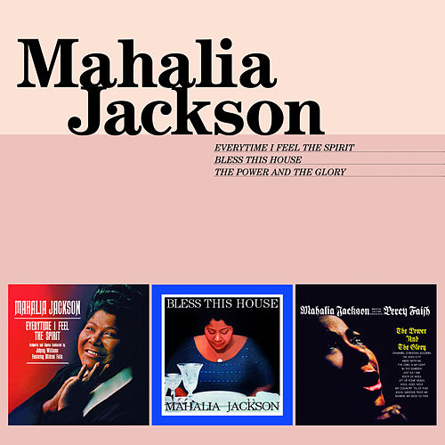 Everytime I Feel the Spirit + Bless This House + the Power and the Glory by Mahalia Jackson