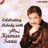 Play & Download Celebrating Melody With Kumar Sanu by Kumar Sanu | Napster