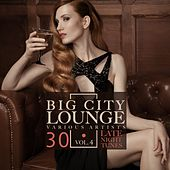 Play & Download Big City Lounge, Vol. 4 (30 Late Night Tunes) by Various Artists | Napster