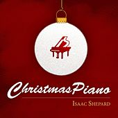 Play & Download Christmas Piano by Isaac Shepard | Napster