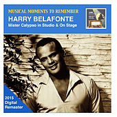 Musical Moments to Remember: Harry Belafonte – Mister Calypso in Studio & On Stage (2015 Digital Remaster) by Harry Belafonte