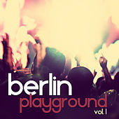 Berlin Playground, Vol. 1 by Various Artists