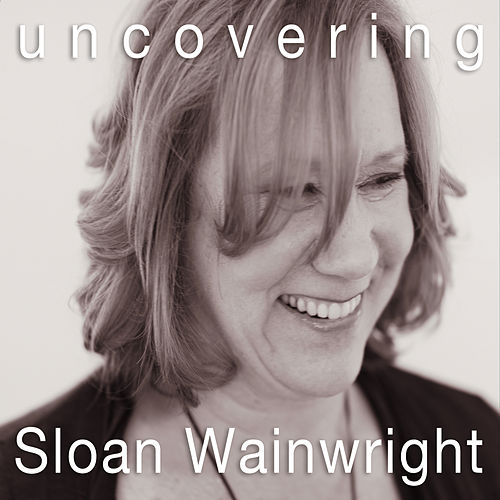 Play & Download Uncovering by Sloan Wainwright | Napster