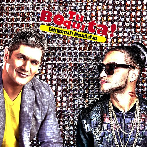 Play & Download Tu Boquita (feat. Mozart La Para) by Eddy Herrera | Napster