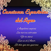 Play & Download Canciones Españolas del Ayer by Various Artists | Napster