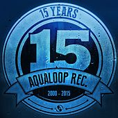 Play & Download 15 Years Aqualoop Records by Various Artists | Napster