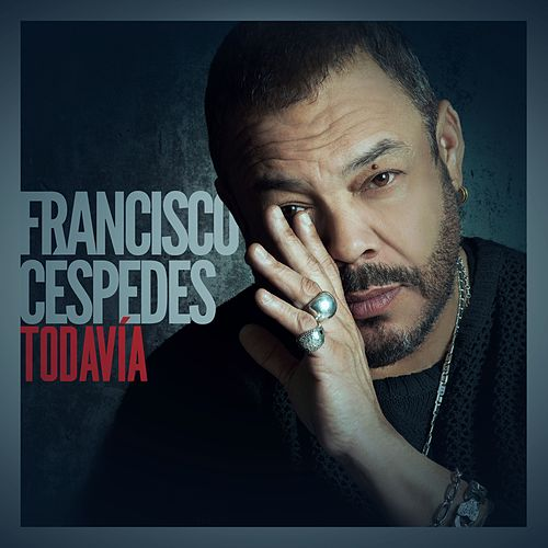 Todavía by Francisco Cespedes