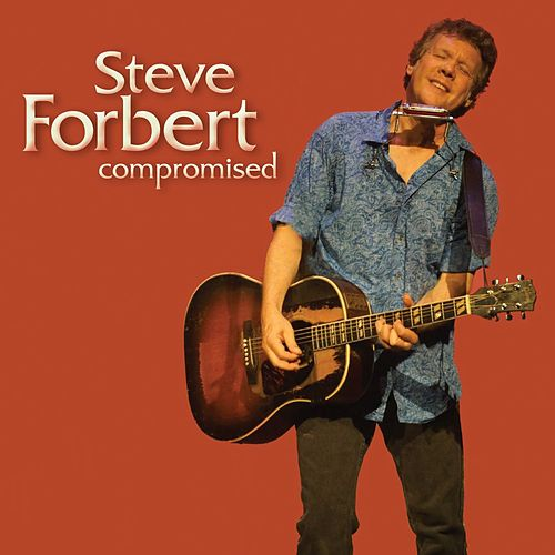 Play & Download Compromised by Steve Forbert | Napster