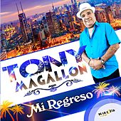 Mi Regreso by Tony Magallon
