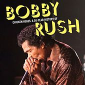 Play & Download Chicken Heads: A 50-Year History Of Bobby Rush by Bobby Rush | Napster