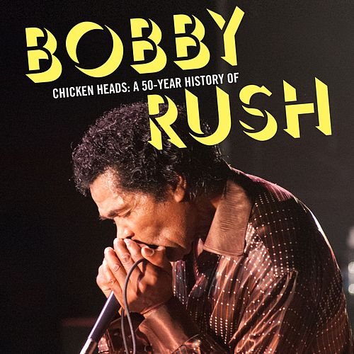 Chicken Heads: A 50-Year History Of Bobby Rush by Bobby Rush