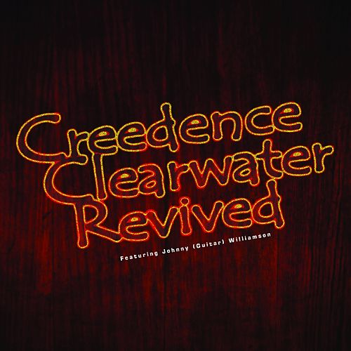 Creedence Clearwater Revived (Featuring Johnny (Guitar) Williamson) by Creedence Clearwater Revived
