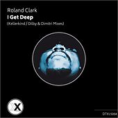 Play & Download I Get Deep (Dilby & Dimitri & Kellerkind 2015 Mixes) by Roland Clark | Napster