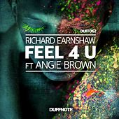 Feel 4 U (feat. Angie Brown) by Richard Earnshaw