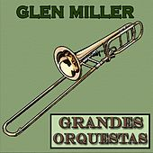 Play & Download Grandes Orquestas, Glenn Miller by Glenn Miller | Napster