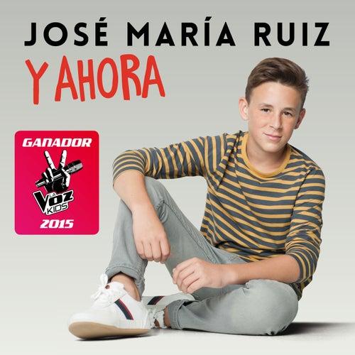 Y Ahora (Ganador La Voz Kids 2015) de José María Ruiz