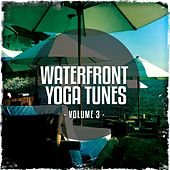 Waterfront Yoga Tunes, Vol. 3 (Relaxing Beach Yoga Moods) by Various Artists