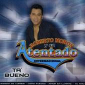 Play & Download Ta' Bueno by Roberto Moron y su Atentado Internacional | Napster