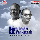 Play & Download Ilaiyaraaja & G. K. Venkatesh Kannada Hits by Various Artists | Napster