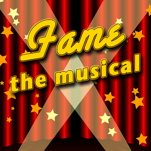 Play & Download Fame - The Musical by The New Musical Cast | Napster