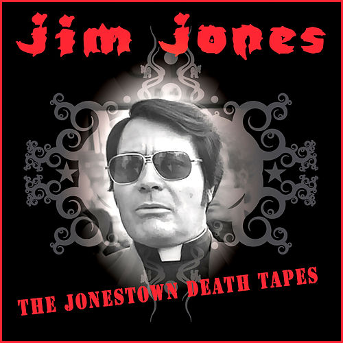 Play & Download The Jonestown Death Tapes by Reverend Jim Jones | Napster