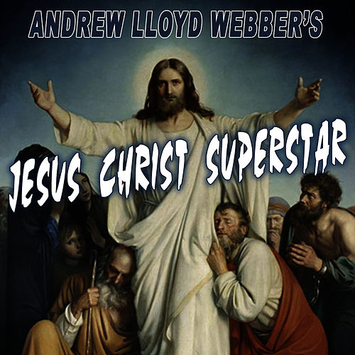 Play & Download Andrew Lloyd Webber's Jesus Christ Superstar by The New Musical Cast | Napster