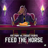 Feed the Horse by Fagget Fairys