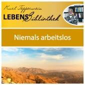 Lebens Bibliothek - Niemals arbeitslos by Kurt Tepperwein