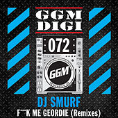 F*ck Me Geordie (Remixes) by DJ Smurf