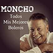 Play & Download Todos Mis Mejores Boleros by Moncho | Napster