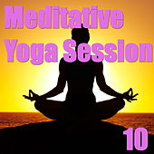 Play & Download Meditative Yoga Session, Vol. 10 by Various Artists | Napster